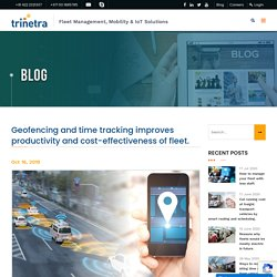 Geofencing and time tracking improves productivity and cost-effectiveness of fleet.