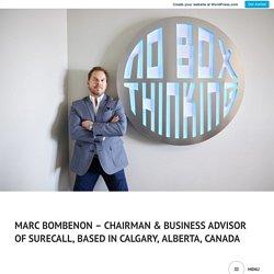 MARC BOMBENON – PRINCIPLES THAT GUIDES YOUR PRODUCTIVITY ENHANCEMENT – Marc Bombenon – Chairman & Business Advisor of SureCall, based in Calgary, Alberta, Canada