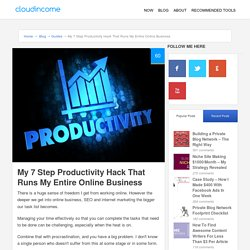 My 7 Step Productivity Hack That Runs My Entire Online Business