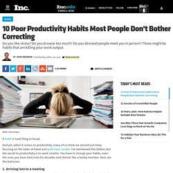 10 Poor Productivity Habits Most People Don't Bother Correcting
