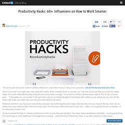 Productivity Hacks: 60 Influencers on How to Work Smarter