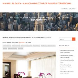 Michael Pilevsky, Using Environment to Motivate Productivity