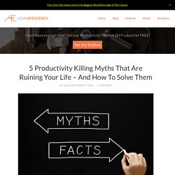 5 Productivity Killing Myths That Are Ruining Your Life