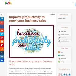 Improve productivity to grow your business sales – Yodiz Project Management Blog