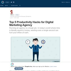 Top 5 Productivity Hacks for Digital Marketing Agencies