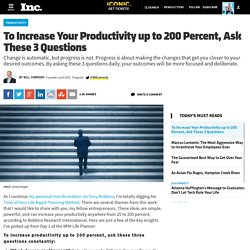 To Increase Your Productivity by Up to 200 Percent, Ask These 3 Questions