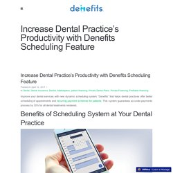 Increase Dental Practice's Productivity with Denefits Scheduling System