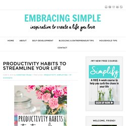 Productivity Habits to Streamline Your Life - Embracing Simple