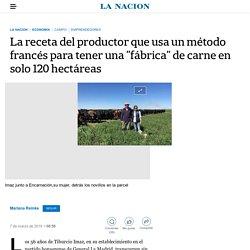 """La receta del productor que usa un método francés para tener una """"fábrica"""" de carne en solo 120 hectáreas"""
