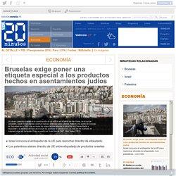 Bruselas exige poner una etiqueta especial a los productos hechos en asentamientos judíos