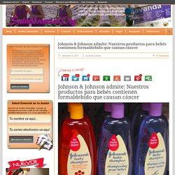 Salud Esencial Johnson & Johnson admite: Nuestros productos para bebés contienen formaldehído que causan cáncer » Salud Esencial