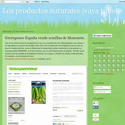 Greenpeace España vende semillas de Monsanto.