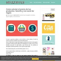 Como calcular el precio de tus productos. Sencillo y con excel de regalo | SuperYuppies