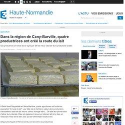 FRANCE 3 HAUTE NORMANDIE 10/10/13 Dans la région de Cany-Barville, quatre productrices ont créé la route du lait