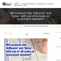 Products like 'aiMunshi' and 'Kofax' make an accountant obsolete?