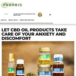 Let CBD Oil Products Take Care of Your Anxiety and Discomfort