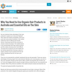 Why You Need to Use Organic Hair Products in Australia and Essential Oils on The Skin