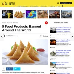 5 Food Products Banned Around The World