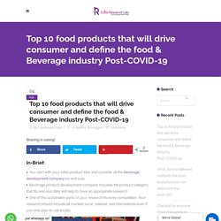 Top 10 food products that will drive consumer and define the food & Beverage industry Post-COVID-19