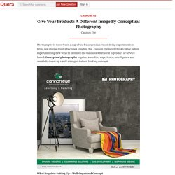 Give Your Products A Different Image By Conceptual Photography- Cannoneye