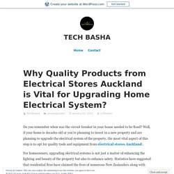 Why Quality Products from Electrical Stores Auckland is Vital for Upgrading Home Electrical System?