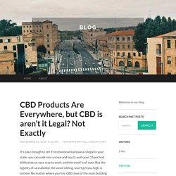 CBD Products Are Everywhere, but CBD is aren't it Legal? Not Exactly