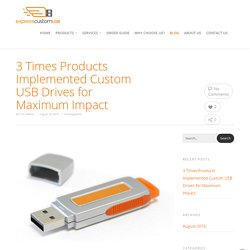3 Times Products Implemented Custom USB Drives for Maximum Impact