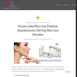 Private Label Skin Care Products Manufacturers Tell Top Skin Care Mistakes