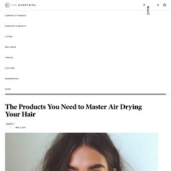 The Products You Need to Master Air Drying Your Hair - The Everygirl