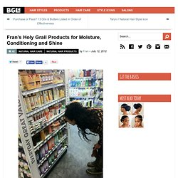 Fran's Holy Grail Products for Moisture, Conditioning and Shine