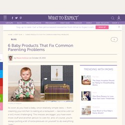 6 Baby Products that Fix Common Parenting Problems