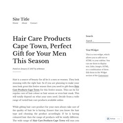 Hair Care Products Cape Town, Perfect Gift for Your Men This Season – Site Title