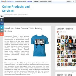 Online Products and Services: Benefits of Online Custom T Shirt Printing Services