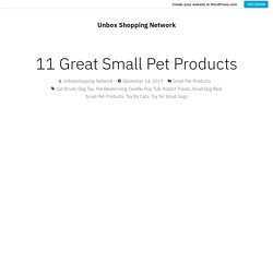 11 Great Small Pet Products – Unbox Shopping Network