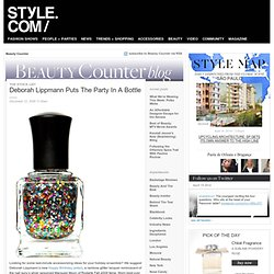Beauty Counter blog: Insider tips on beauty products, hair, makeup, skincare, fragrances, spas, and salons & Blog Archive & Deborah Lippmann Puts The Party In A Bottle - StumbleUpon