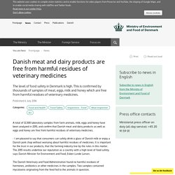 MINISTRY OF ENVIRONMENT AND FOOD OF DENMARK 06/07/16 Danish meat and dairy products are free from harmful residues of veterinary medicines