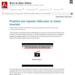 Produire une capsule vidéo pour la classe inversée - Blog de Marc Oddou