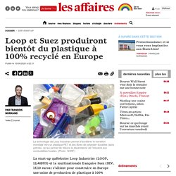 Loop et Suez produiront bientôt du plastique à 100% recyclé en Europe