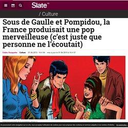 Sous de Gaulle et Pompidou, la France produisait une pop merveilleuse (c'est juste que personne ne l'écoutait)