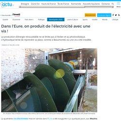 Dans l'Eure, on produit de l'électricité avec une vis!