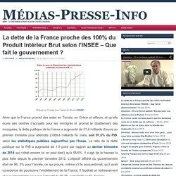 La dette de la France proche des 100% du Produit Intérieur Brut selon l'INSEE – Que fait le gouvernement ?