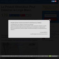 Le Produit Miraculeux Pour Détacher le Linge Blanc.