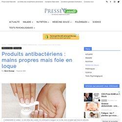 Produits antibactériens : mains propres mais foie en loque