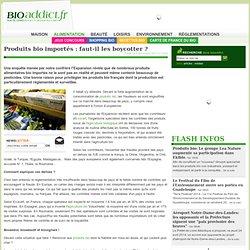 BIOADDICT 06/11/10 Produits bio importés : faut-il les boycotter ?