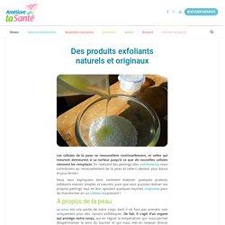 Des produits exfoliants naturels et originaux