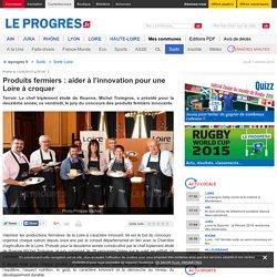 LE PROGRES 13/06/15 Produits fermiers : aider à l'innovation pour une Loire à croquer