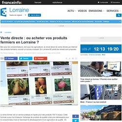 FRANCE 3 LORRAINE 01/03/16 Vente directe : ou acheter vos produits fermiers en Lorraine ?