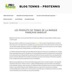 Les produits de tennis de la marque française Babolat - Protennis