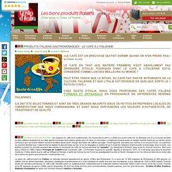 Les bons produits italiens Gusto d'Italia - L'Italie du goût - Gastronomie italienne - Café italien