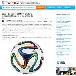 Coupe du Monde 2014 : 10 produits indispensables pour le fan ultime de foot
